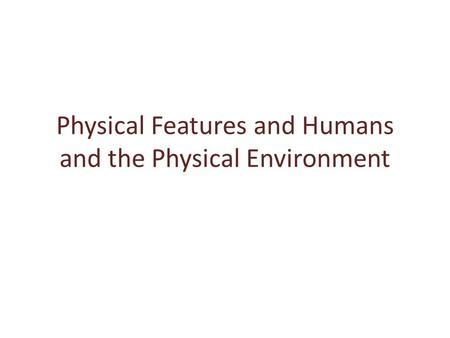 Physical Features and Humans and the Physical Environment