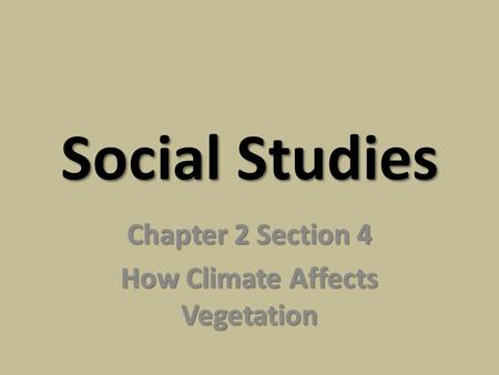 Chapter 2 Section 4 How Climate Affects Vegetation