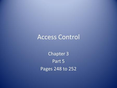 Access Control Chapter 3 Part 5 Pages 248 to 252.