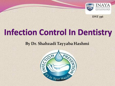 By Dr. Shahzadi Tayyaba Hashmi DNT 356. Infection control Infection control is a way to minimize the transmission of microbes in the dental office The.