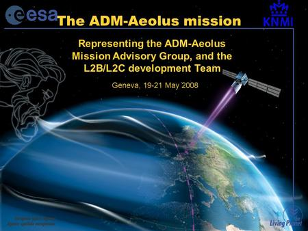ECMWF WMO Workshop19-21 May 2008: ECMWF OSEs Slide 1 The ADM-Aeolus mission Geneva, 19-21 May 2008 Representing the ADM-Aeolus Mission Advisory Group,