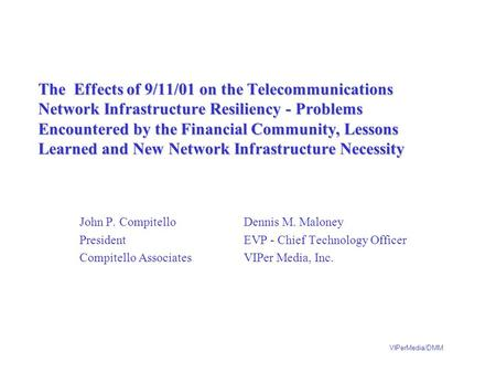 VIPerMedia/DMM The Effects of 9/11/01 on the Telecommunications Network Infrastructure Resiliency - Problems Encountered by the Financial Community, Lessons.