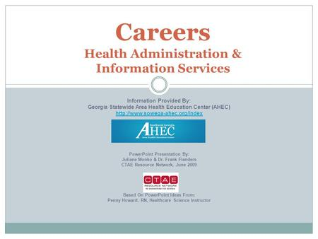 Careers Health Administration & Information Services Information Provided By: Georgia Statewide Area Health Education Center (AHEC)