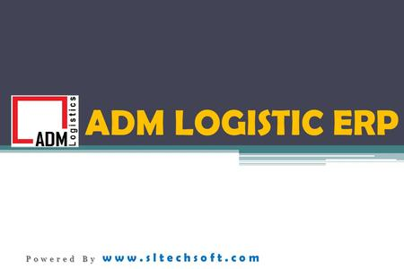 ADM LOGISTIC ERP Powered By Powered By www.sltechsoft.com.