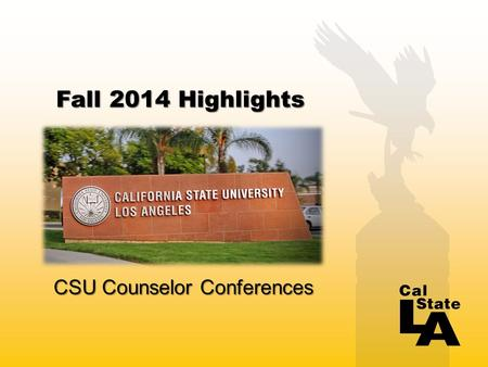 Fall 2014 Highlights CSU Counselor Conferences. About our Campus Fall 2016 Beginning Fall 2016 QuarterSemester Quarter to SemesterConversion STUDENTS.