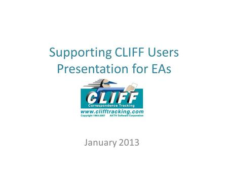 Supporting CLIFF Users Presentation for EAs January 2013.