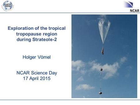 Holger Vömel NCAR Science Day 17 April 2015 Exploration of the tropical tropopause region during Strateole-2.
