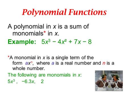 Polynomial Functions A polynomial in x is a sum of monomials* in x.
