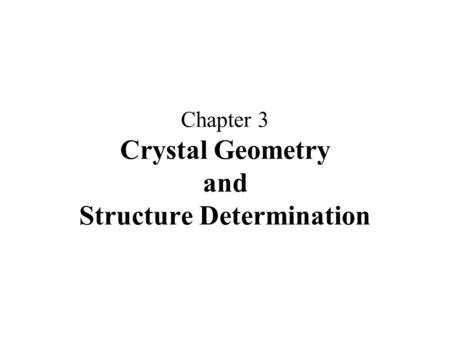 Chapter 3 Crystal Geometry and Structure Determination