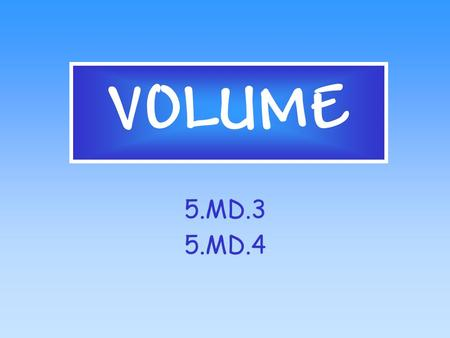 VOLUME 5.MD.3 5.MD.4 Cubic Units  Volume is measured in cubic units.  You could use cubes to fill a rectangular prism such as a box.