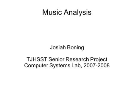 Music Analysis Josiah Boning TJHSST Senior Research Project Computer Systems Lab, 2007-2008.