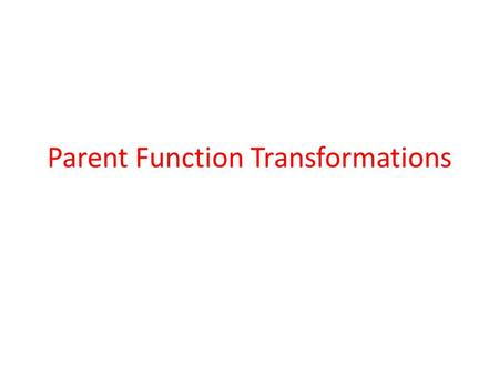 Parent Function Transformations