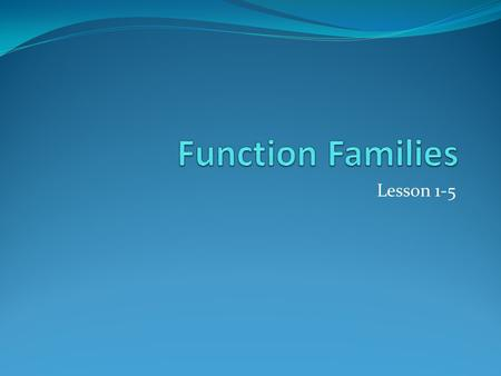Function Families Lesson 1-5.