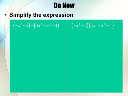 Do Now Simplify the expression. Answers to Homework 1) :cubic polynomial of 4 terms 2) :6 th degree trinomial 3) :quartic monomial 4) :quintic binomial.