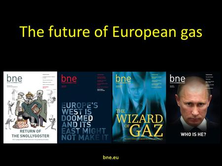 The future of European gas bne.eu. The Russian gas business.
