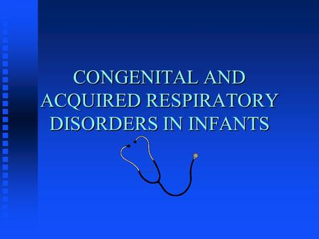 CONGENITAL AND ACQUIRED RESPIRATORY DISORDERS IN INFANTS.