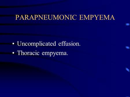 PARAPNEUMONIC EMPYEMA Uncomplicated effusion. Thoracic empyema.