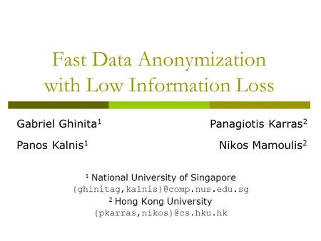 Fast Data Anonymization with Low Information Loss 1 National University of Singapore 2 Hong Kong University