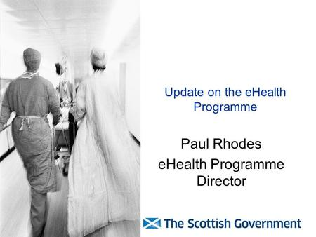 Update on the eHealth Programme Paul Rhodes eHealth Programme Director.