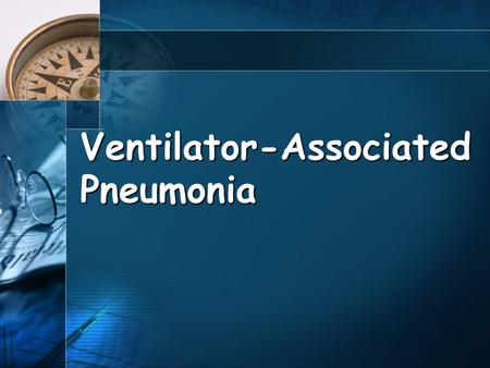 Ventilator-Associated Pneumonia. Introduction Definition 48 hours after intubation mechanically ventilated No clinical evidence of pneumonia prior to.