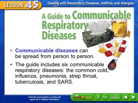 Click the mouse button or press the space bar to display information. A Guide to Communicable Respiratory Diseases Communicable diseases can be spread.