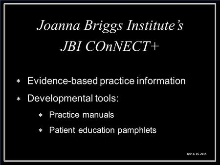 Joanna Briggs Institute's JBI COnNECT+ Joanna Briggs Institute's JBI COnNECT+ Evidence-based practice information Developmental tools: Practice manuals.
