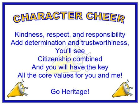 Kindness, respect, and responsibility Add determination and trustworthiness, You'll see Citizenship combined And you will have the key All the core values.