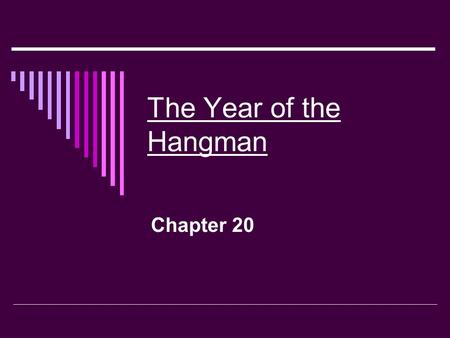 The Year of the Hangman Chapter 20. What You Do…  Read Chapter 20  Take notes while you read  Choose a way to prove your understanding of the chapter.