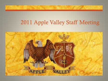 2011 Apple Valley Staff Meeting. AVHS Team Success Athletics: 2010-2011 Three State Championships Wrestling, Boys Soccer, Co-Ed Competition Cheer Two.
