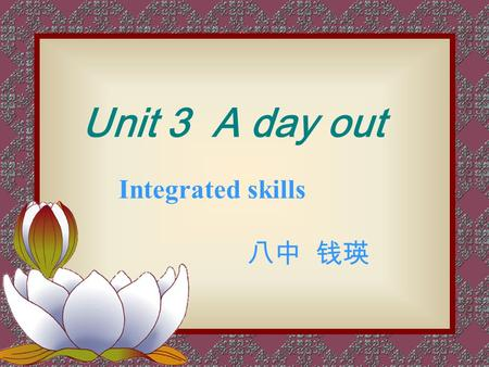 Integrated skills 八中 钱瑛 Unit 3 A day out Wangfujing Street go shopping.