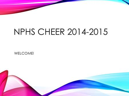NPHS CHEER 2014-2015 WELCOME!. INTRODUCTIONS Mrs Skaff Cheerleading Advisor Coach Kelly Head Coach (Varsity/Junior Varsity) Coach Bryna Freshman Coach.