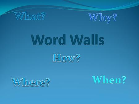 What? Why? Word Walls How? When? Where?.