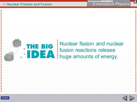 40 Nuclear Fission and Fusion Nuclear fission and nuclear fusion reactions release huge amounts of energy.