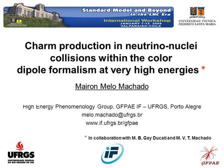 Charm production in neutrino-nuclei collisions within the color dipole formalism at very high energies * Mairon Melo Machado High Energy Phenomenology.