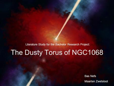The Dusty Torus of NGC1068 Literature Study for the Bachelor Research Project: Bas Nefs Maarten Zwetsloot.