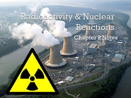 Chapter 9 Notes.  While chemical changes involve changes in the electrons (ex : bonding), nuclear reactions involve changes to the nucleus and involve.