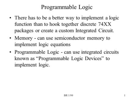 BR 1/991 Programmable Logic There has to be a better way to implement a logic function than to hook together discrete 74XX packages or create a custom.