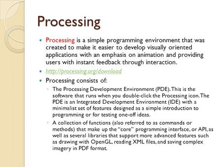 Processing Processing is a simple programming environment that was created to make it easier to develop visually oriented applications with an emphasis.