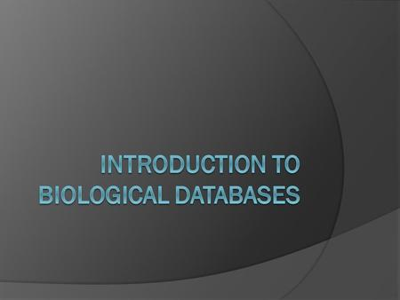 Basic Genomic Characteristic  AIM: to collect as much general information as possible about your gene: Nucleotide sequence Databases ○ NCBI GenBank ○
