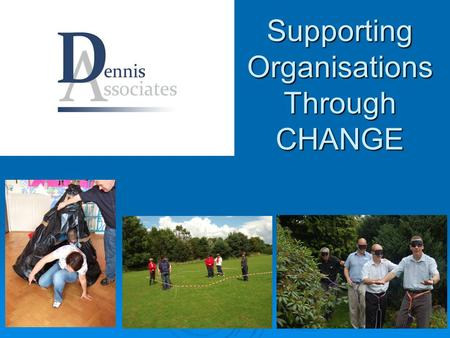 Supporting Organisations Through CHANGE. Who are we……..  Over 25 years experience in industry – Management, L&D, OE  Track record of achieving results.