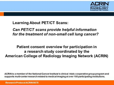 Research Protocol ACRIN 6678 Learning About PET/CT Scans: Can PET/CT scans provide helpful information for the treatment of non-small cell lung cancer?