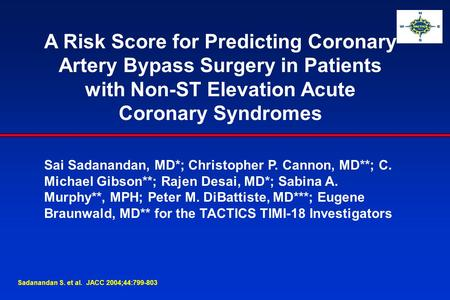 A Risk Score for Predicting Coronary Artery Bypass Surgery in Patients with Non-ST Elevation Acute Coronary Syndromes Sai Sadanandan, MD*; Christopher.
