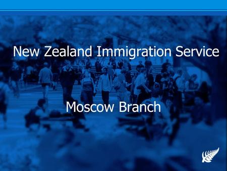 New Zealand Immigration Service Moscow Branch. NZIS Outcomes Focused. Two high level outcomes: 1.Increasing the Capacity of New Zealanders through Immigration.