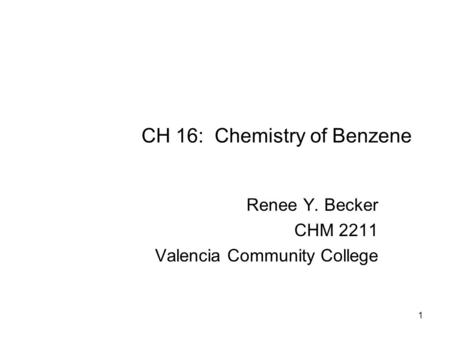 CH 16: Chemistry of Benzene Renee Y. Becker CHM 2211 Valencia Community College 1.