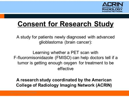 Consent for Research Study A study for patients newly diagnosed with advanced glioblastoma (brain cancer): Learning whether a PET scan with F-fluoromisonidazole.