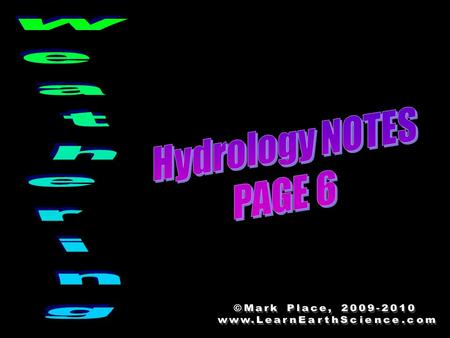 Weathering Hydrology NOTES PAGE 6 ©Mark Place,