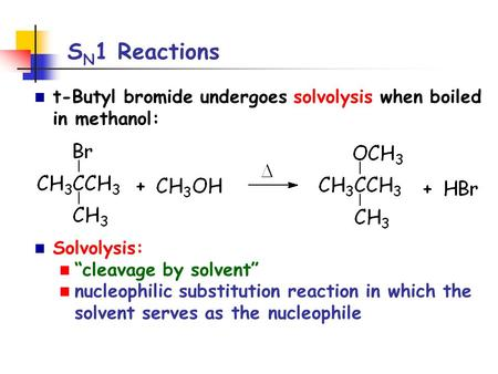 "S N 1 Reactions t-Butyl bromide undergoes solvolysis when boiled in methanol: Solvolysis: ""cleavage by solvent"" nucleophilic substitution reaction in which."