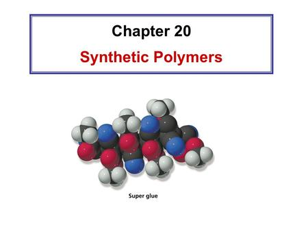 Chapter 20 Synthetic Polymers. A polymer is a large molecule made by linking together repeating units of small molecules called monomers.