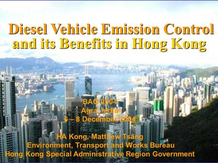 Diesel Vehicle Emission Control and its Benefits in Hong Kong Diesel Vehicle Emission Control and its Benefits in Hong Kong BAQ 2004 Agra, India 6 – 8.
