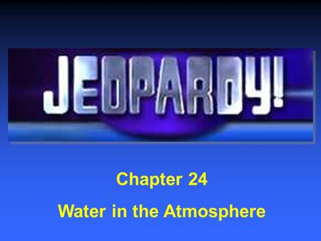 Chapter 24 Water in the Atmosphere $200 $400 $600 $800 $1000 $200 $400 $600 $800 $1000 $200 $400 $600 $800 $1000 $200 $400 $600 $800 $1000 Category 1Category.